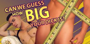 QUIZ: Can We Guess How Big Your Dick Is?
