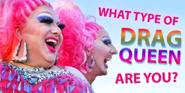 What Type of Drag Queen Are You?