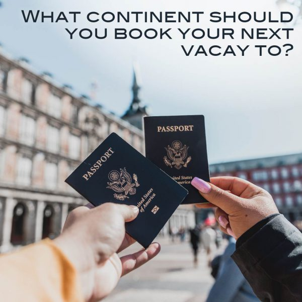 What Continent Should You Book Your Next Vacay To?