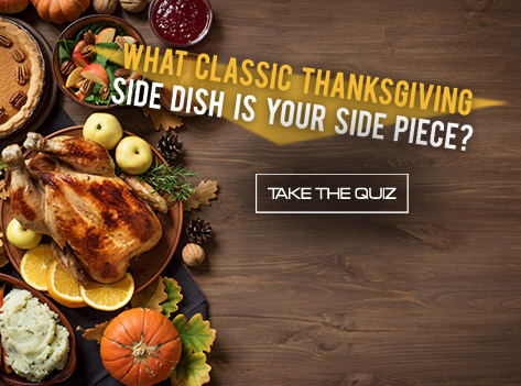 Slide WHAT CLASSIC THANKSGIVING SIDE DISH IS YOUR SIDE PIECE?