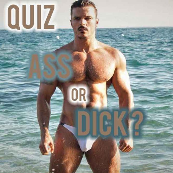 QUIZ: CAN WE GUESS IF YOURE AN ASS MAN OR A DICK DUDE?
