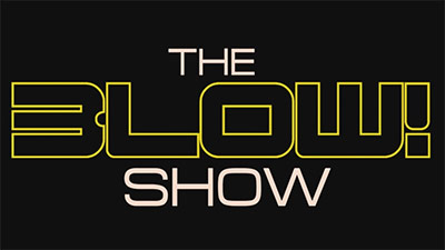 The BLOW! Show