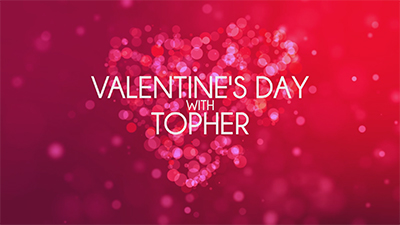 Valentine's Day with Topher